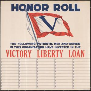 Yellowed paper with an illustration at top of the top of a flag pole with a waving flag, white field with red border. A large v is in the center. At top text reads Honor Roll, with text below the flag saying the names below represent those who invested. Below that text in large red lettering are the words Victory Liberty Loan, with five columns of numbered lines.