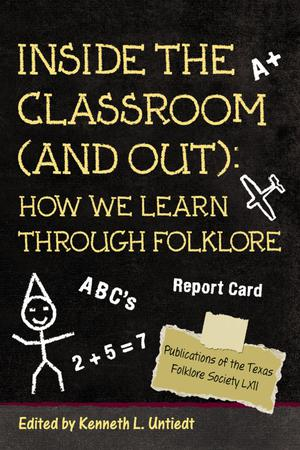 Primary view of object titled 'Inside the Classroom (And Out): How We Learn Through Folklore'.