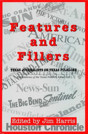 Primary view of object titled 'Features and Fillers: Texas Journalists on Texas Folklore'.
