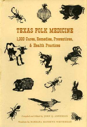 Primary view of object titled 'Texas Folk Medicine: 1,333 Cures, Remedies, Preventives, & Health Practices'.