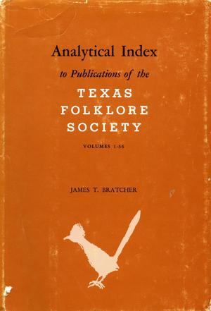 Primary view of object titled 'Analytical Index to Publications of the Texas Folklore Society, Volumes 1-36'.