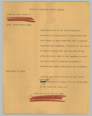 "Primary view of object titled '[News Script: Union to ""organize"" office workers]'."