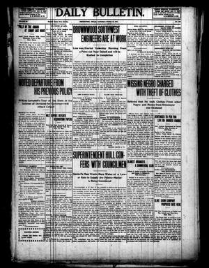 Primary view of object titled 'Daily Bulletin. (Brownwood, Tex.), Vol. 10, No. 125, Ed. 1 Saturday, March 12, 1910'.