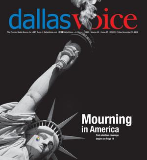 Primary view of Dallas Voice (Dallas, Tex.), Vol. 33, No. 27, Ed. 1 Friday, November 11, 2016