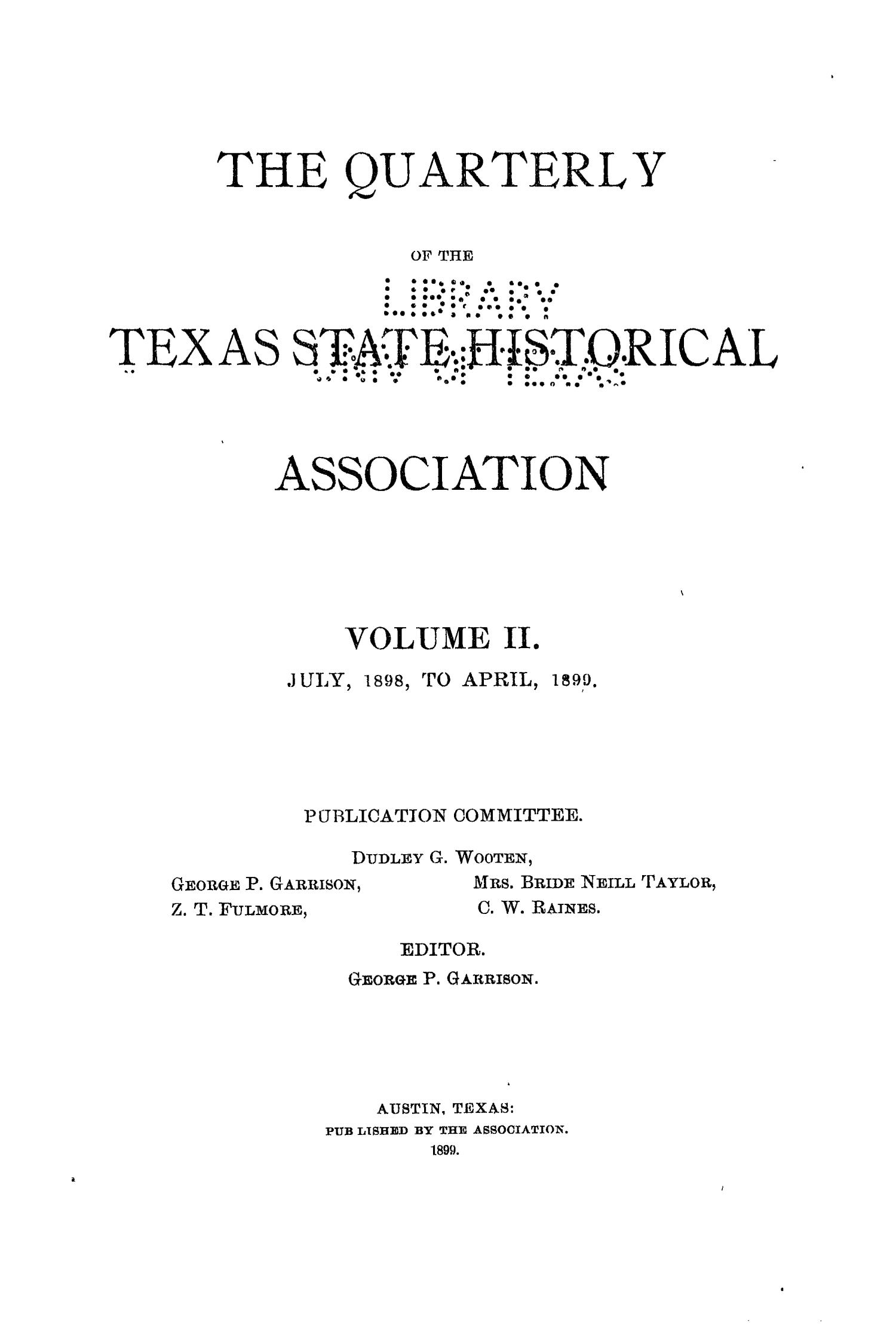 The Quarterly of the Texas State Historical Association, Volume 2, July 1898 - April, 1899                                                                                                      Front Cover