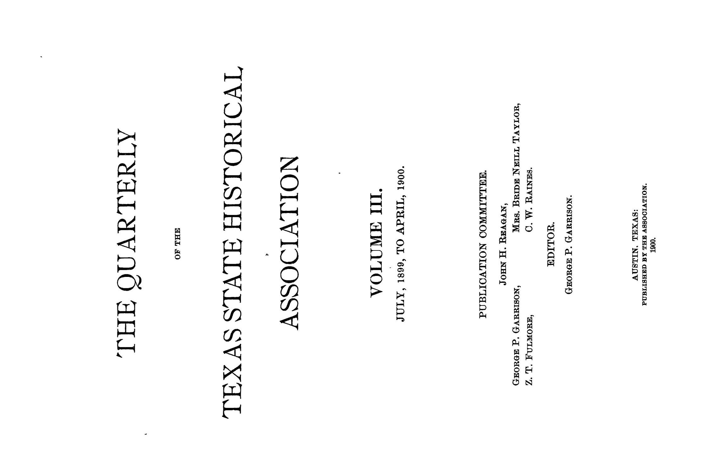 The Quarterly of the Texas State Historical Association, Volume 3, July 1899 - April, 1900                                                                                                      Front Cover