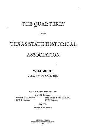 Primary view of object titled 'The Quarterly of the Texas State Historical Association, Volume 3, July 1899 - April, 1900'.