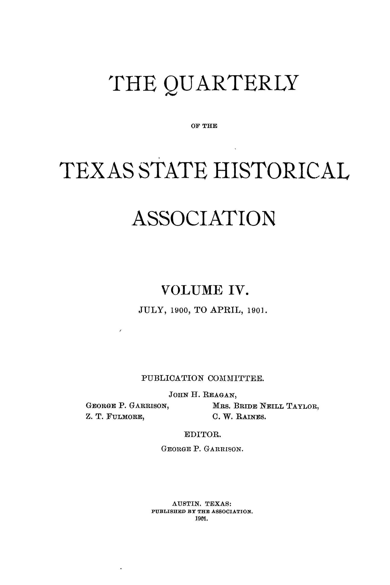 The Quarterly of the Texas State Historical Association, Volume 4, July 1900 - April, 1901                                                                                                      Front Cover