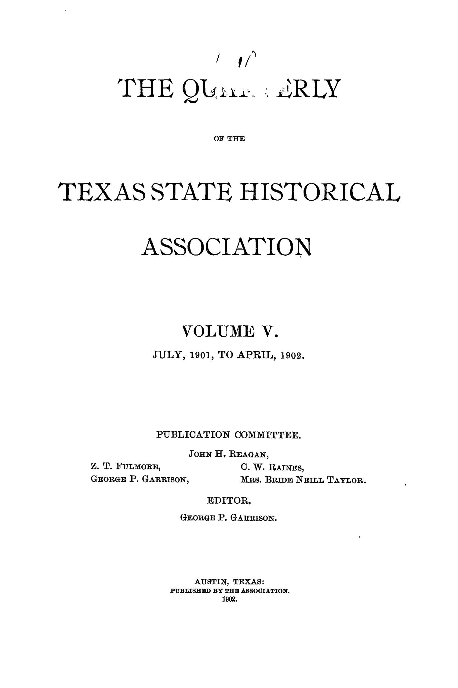 The Quarterly of the Texas State Historical Association, Volume 5, July 1901 - April, 1902                                                                                                      Front Cover