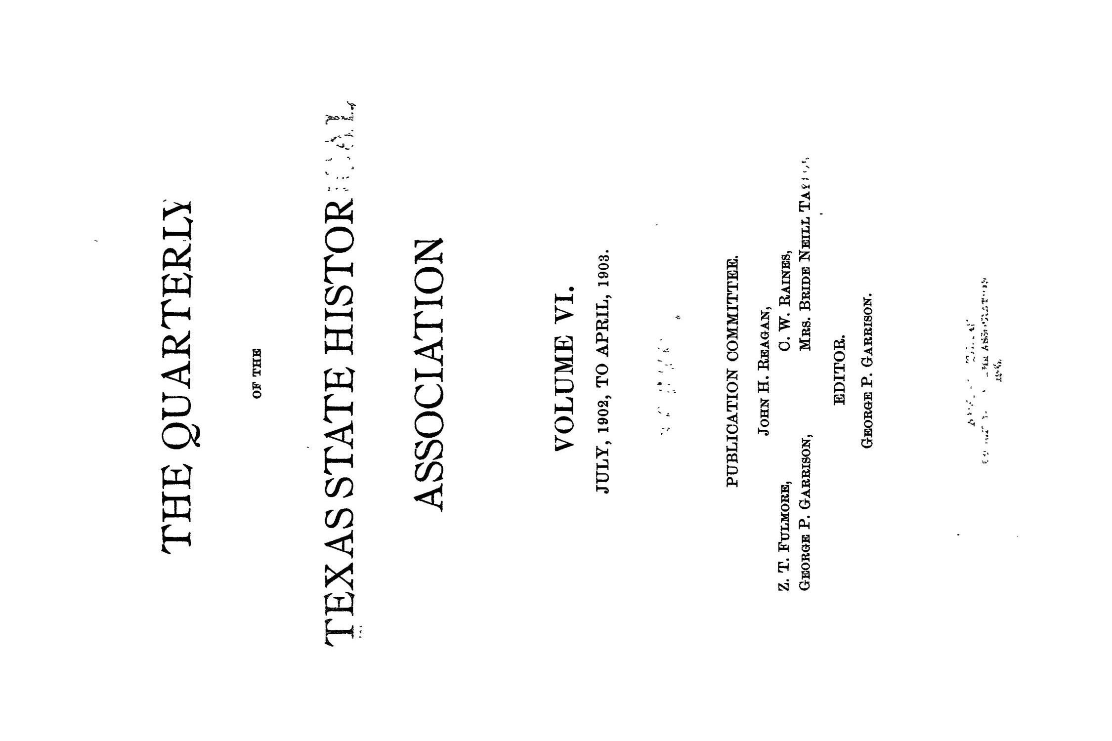 The Quarterly of the Texas State Historical Association, Volume 6, July 1902 - April, 1903                                                                                                      Front Cover