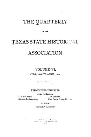 Primary view of object titled 'The Quarterly of the Texas State Historical Association, Volume 6, July 1902 - April, 1903'.