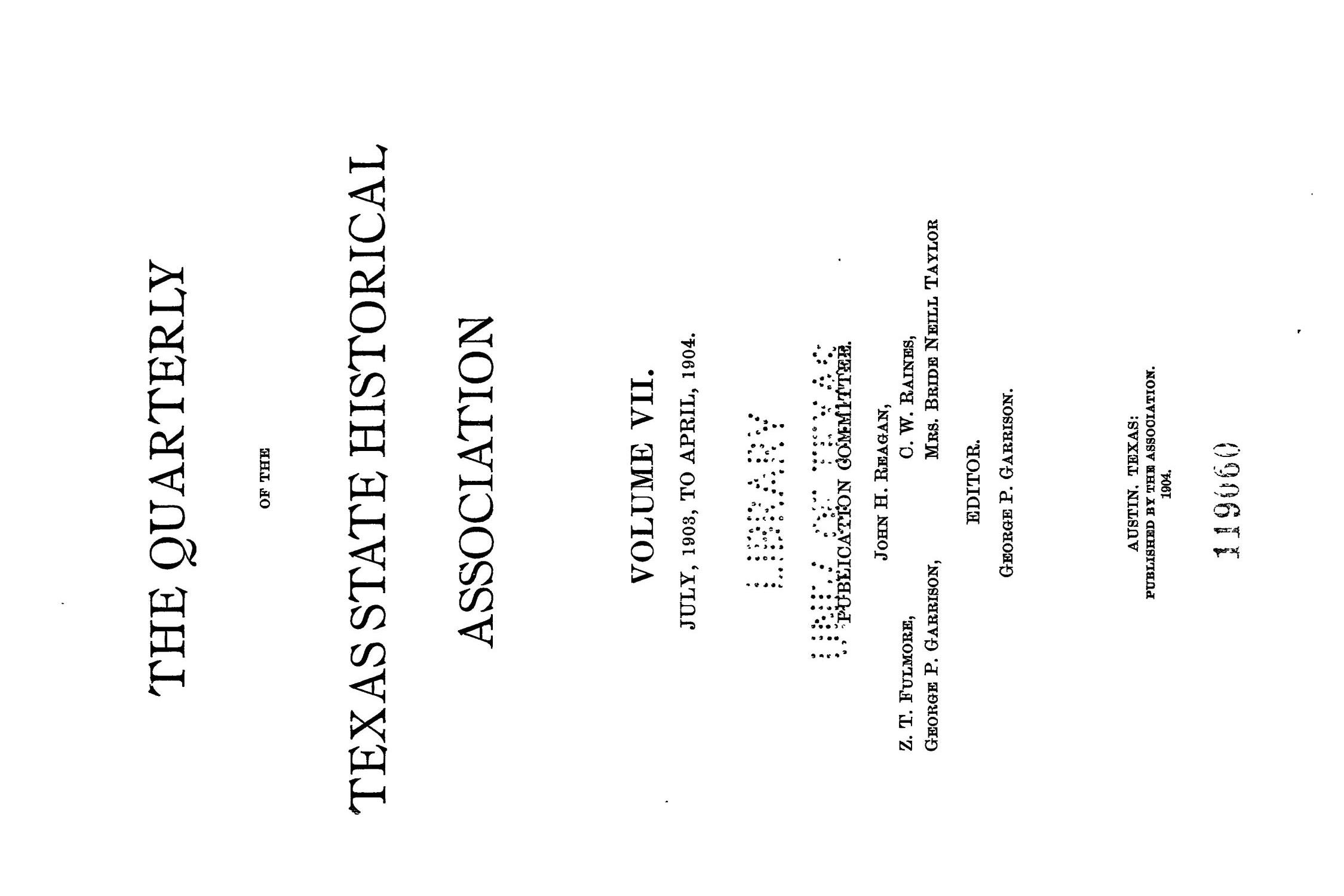 The Quarterly of the Texas State Historical Association, Volume 7, July 1903 - April, 1904                                                                                                      Front Cover
