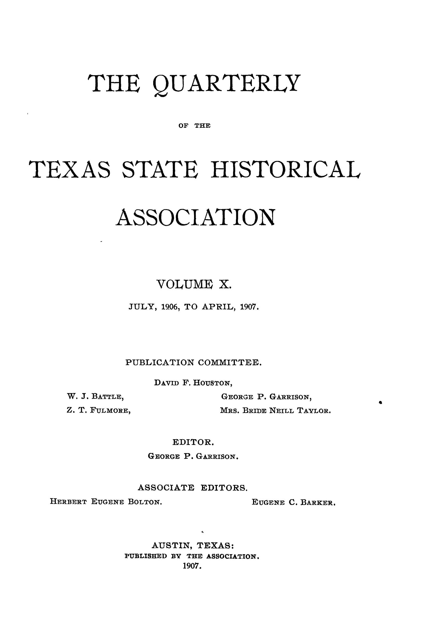 The Quarterly of the Texas State Historical Association, Volume 10, July 1906 - April, 1907                                                                                                      Front Cover