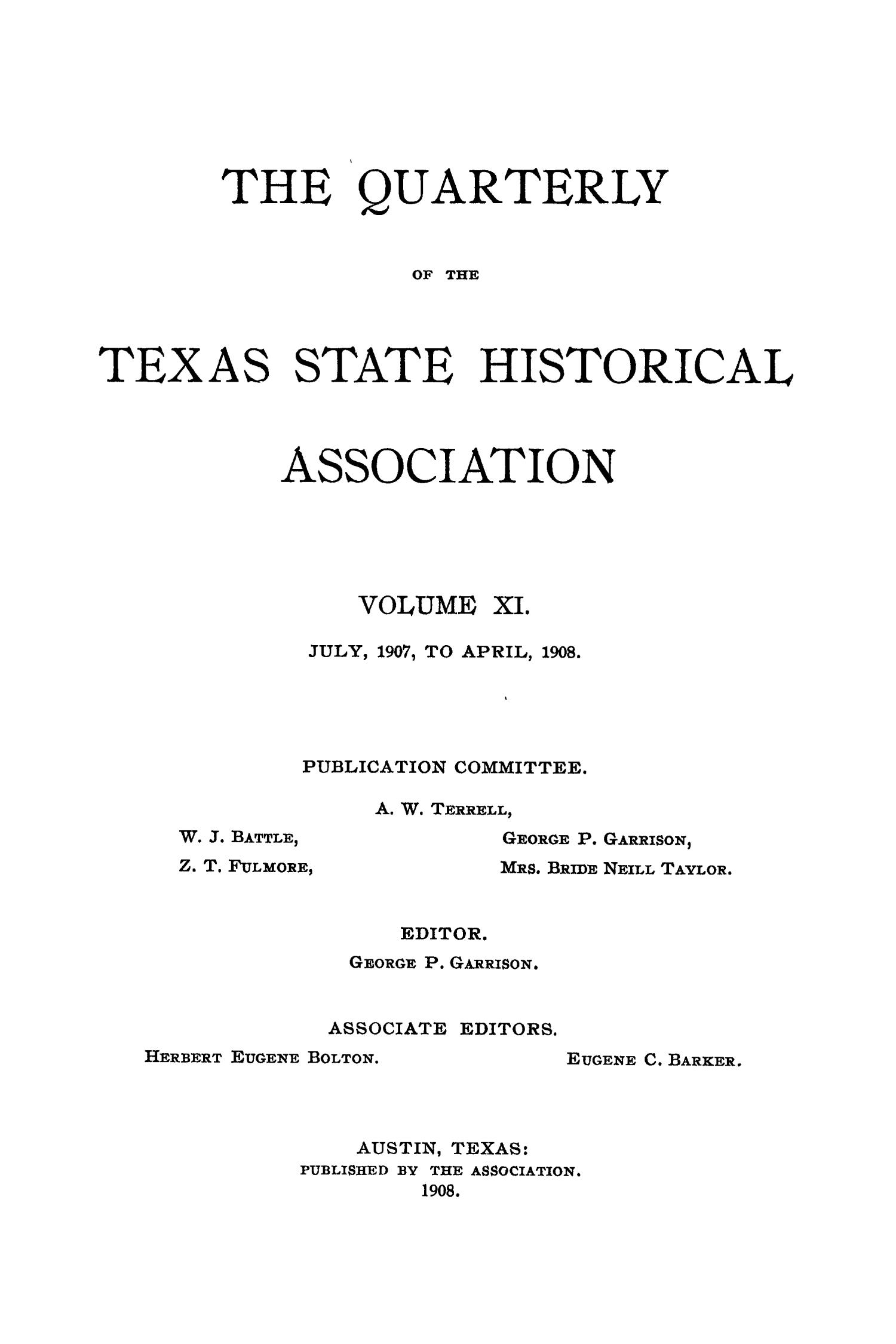 The Quarterly of the Texas State Historical Association, Volume 11, July 1907 - April, 1908                                                                                                      Front Cover