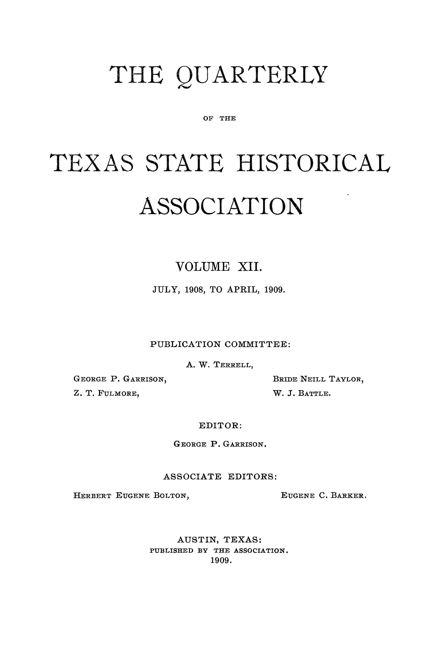 The Quarterly of the Texas State Historical Association, Volume 12, July 1908 - April, 1909                                                                                                      Front Cover