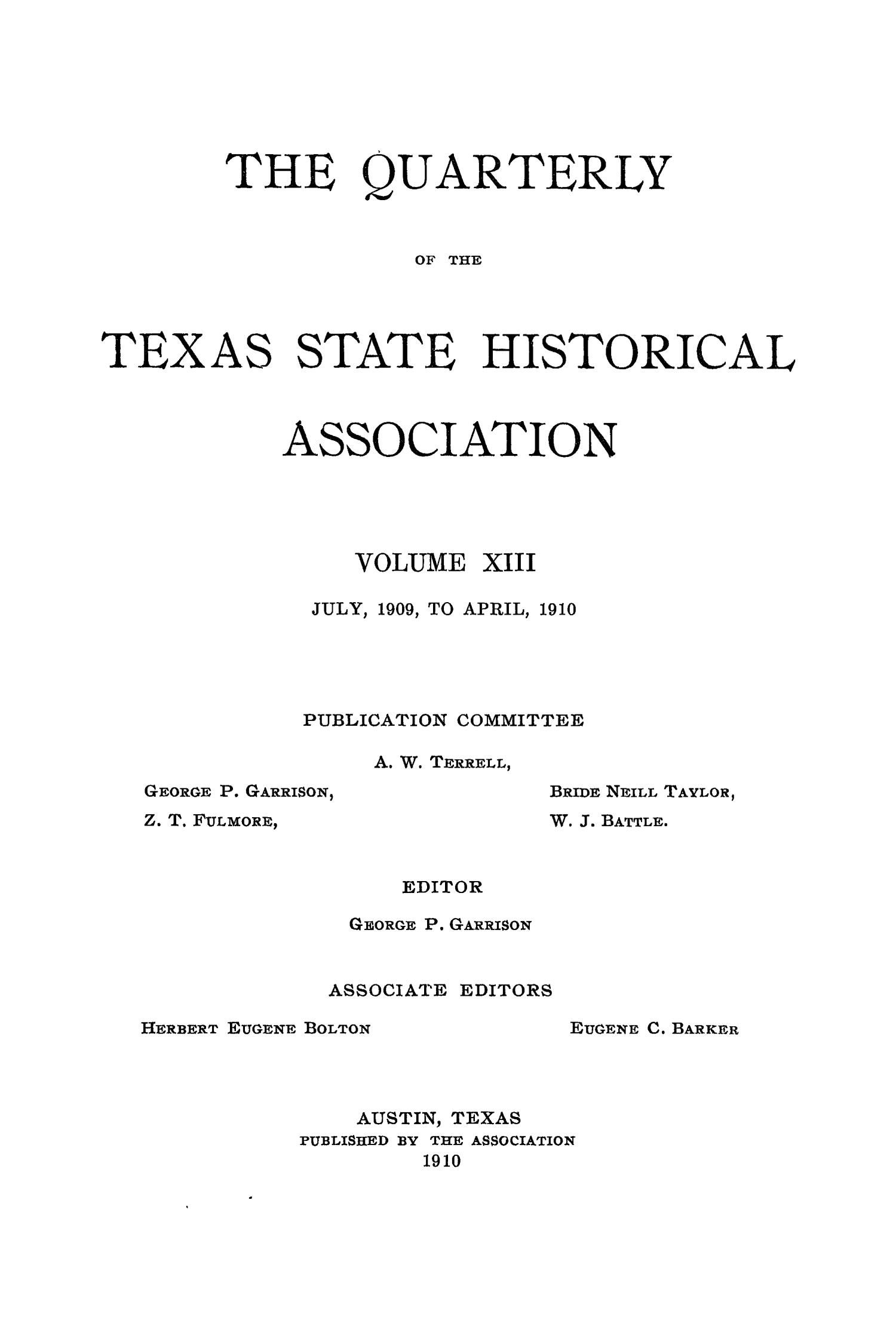 The Quarterly of the Texas State Historical Association, Volume 13, July 1909 - April, 1910                                                                                                      Front Cover