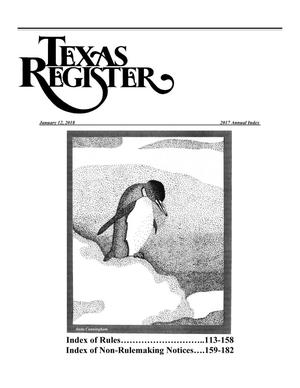 Primary view of object titled 'Texas Register: 2017 Annual Index, Index of Rules, Pages 113-158, and Index of Non-Rulemaking Notices, Pages 159-182, January 12, 2018'.