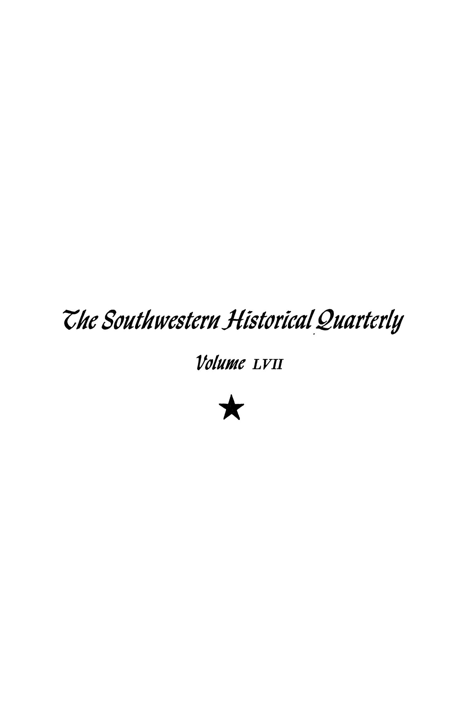The Southwestern Historical Quarterly, Volume 57, July 1953 - April, 1954                                                                                                      Front Cover
