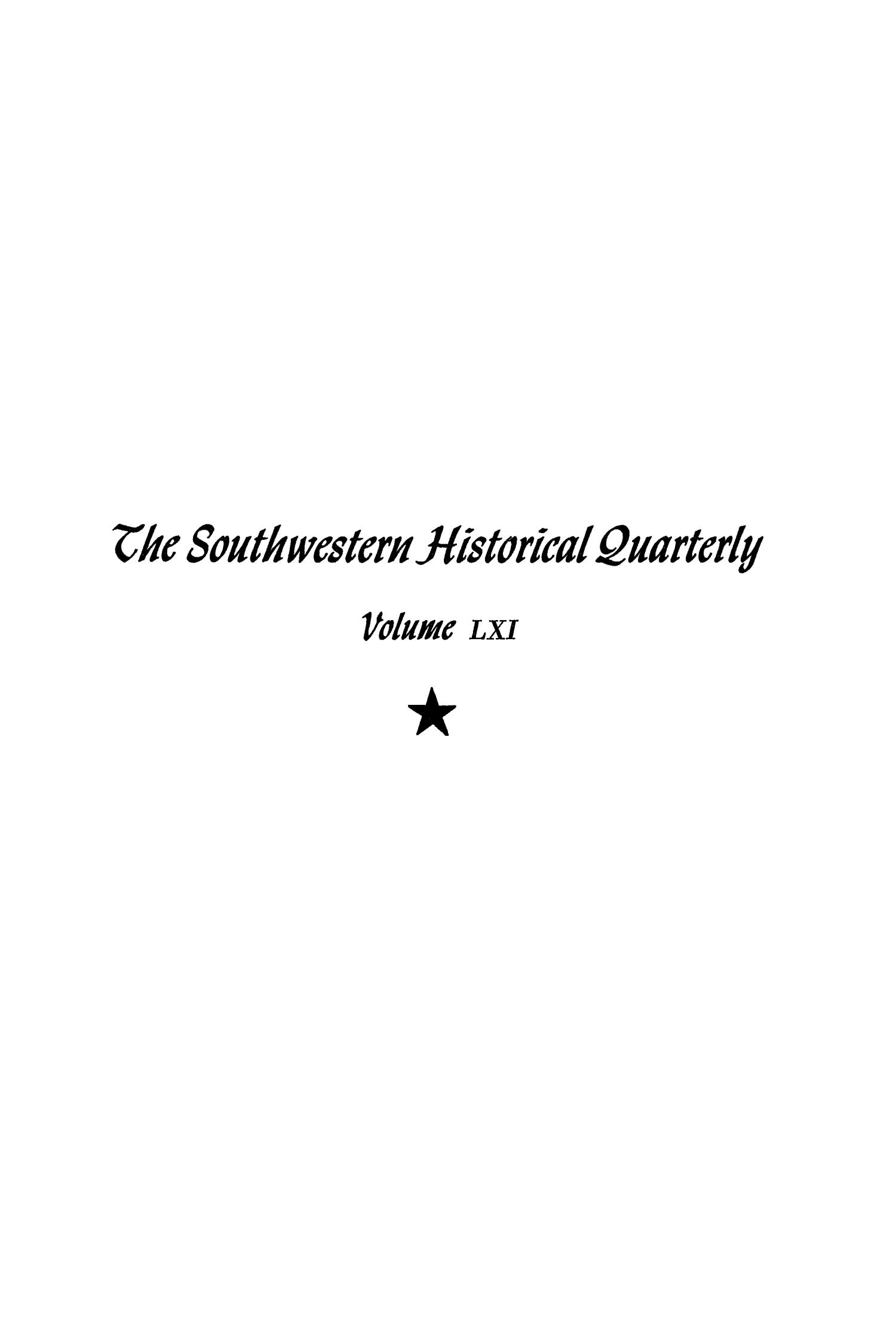 The Southwestern Historical Quarterly, Volume 61, July 1957 - April, 1958                                                                                                      None