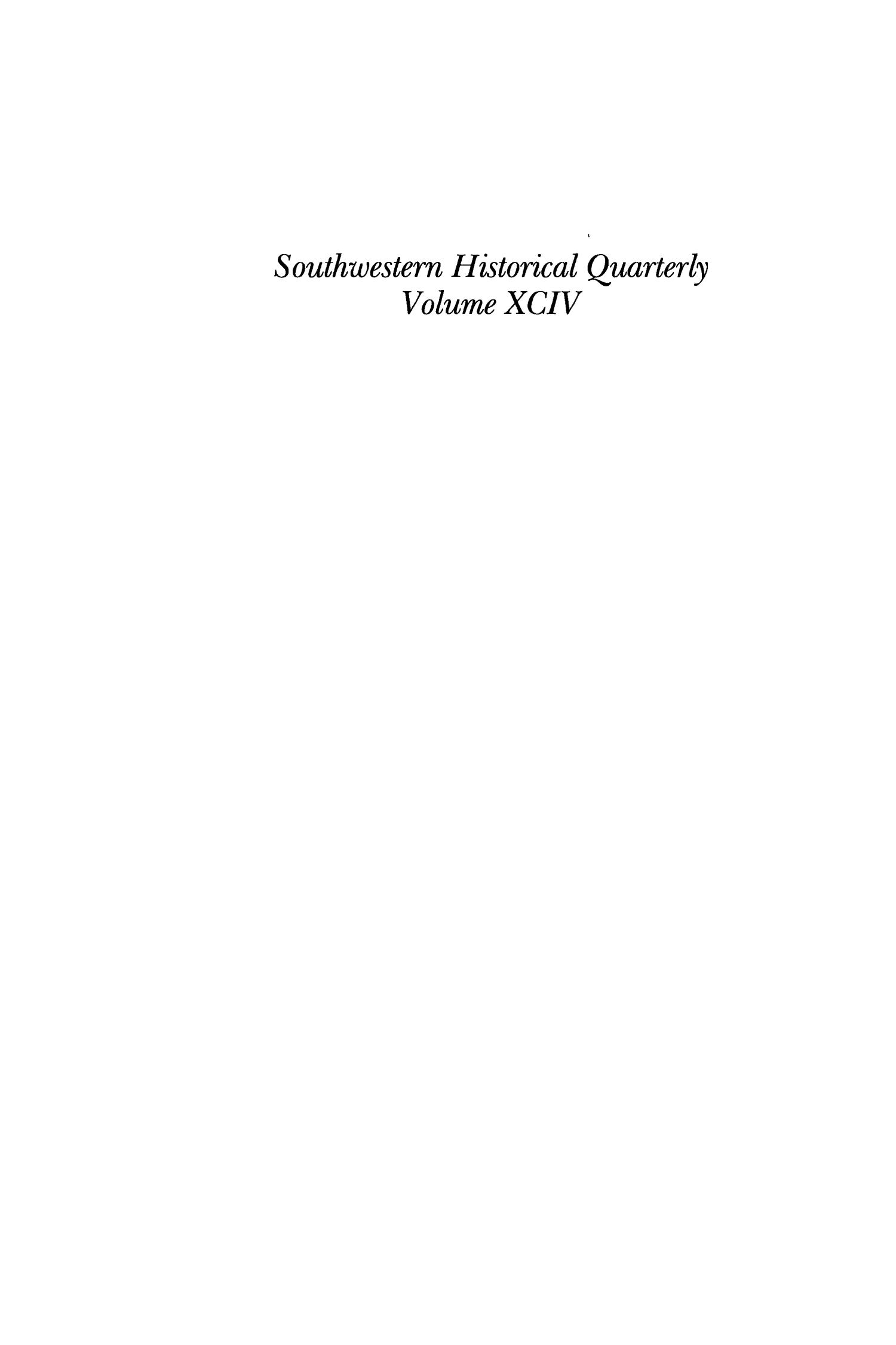 The Southwestern Historical Quarterly, Volume 94, July 1990 - April, 1991                                                                                                      None