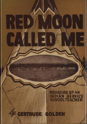 Primary view of object titled 'Red Moon Called Me: Memoirs of a Schoolteacher in the Government Indian Service'.