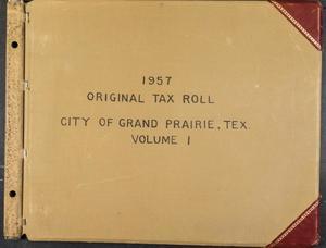 [City of Grand Prairie Tax Roll: 1957, Volume 1]