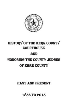 Primary view of object titled 'History of the Kerr County Courthouse and Honoring the County Judges of Kerr County Past and Present'.