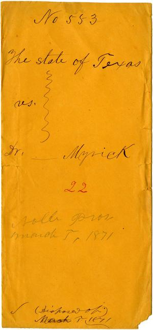 Documents related to the case of The State of Texas vs. Dr. Myrick, cause no. 553, 1871