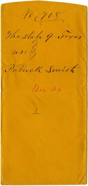Documents related to the case of The State of Texas vs. Patrick Smith, cause no. 708, 1872