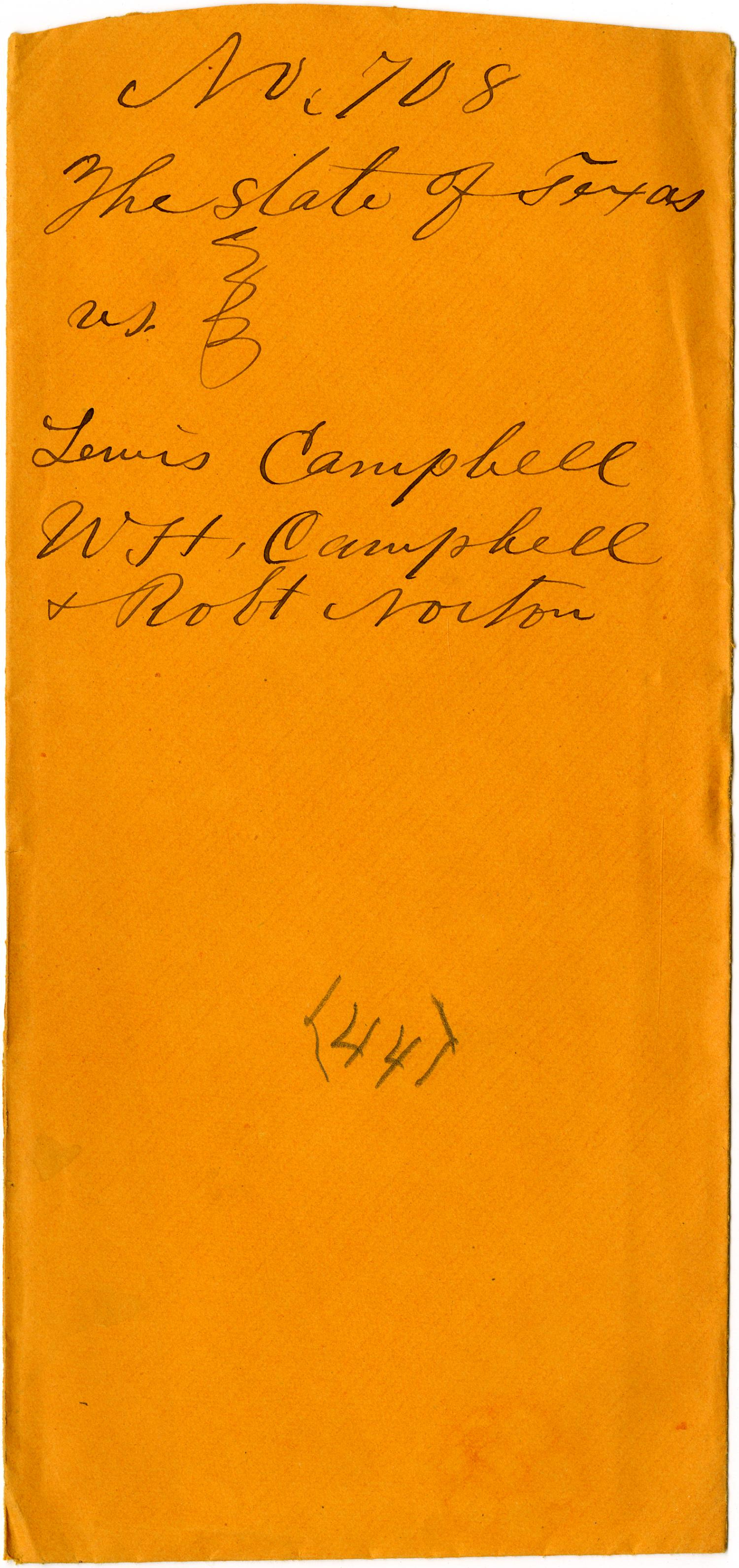 Documents related to the case of The State of Texas vs. Lewis Campbell, principal, W. H. Campbell, and Robert Norton, securities, cause no. 708a, 1872                                                                                                      [Sequence #]: 1 of 4