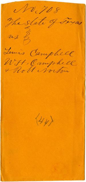 Documents related to the case of The State of Texas vs. Lewis Campbell, principal, W. H. Campbell, and Robert Norton, securities, cause no. 708a, 1872
