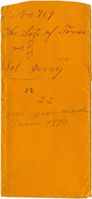 Documents related to the case of The State of Texas vs. Soloman Perry, cause no. 769, 1872