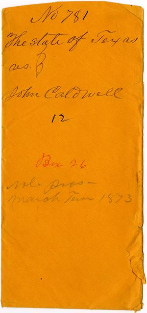 Documents related to the case of The State of Texas vs. John Caldwell, cause no. 781a, 1872