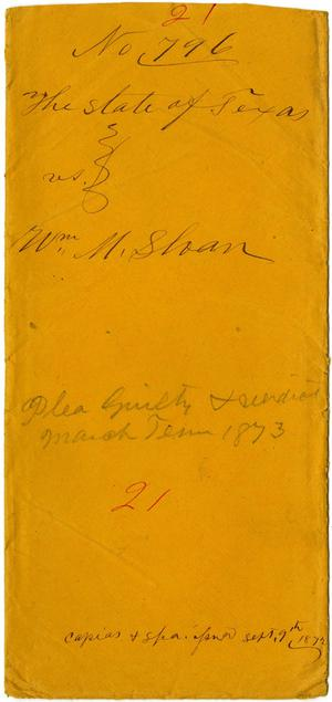 Documents related to the case of The State of Texas vs. William M. Sloan, cause no. 796, 1872