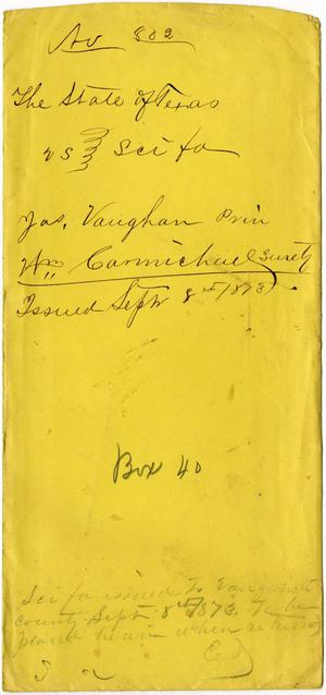Primary view of object titled 'Documents related to the case of The State of Texas vs. James Vaughan, principal, William Carmichael, security, cause no. 802, 1874'.