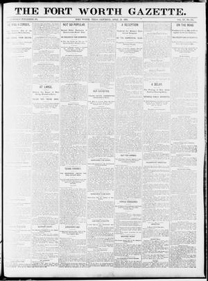 Primary view of object titled 'Fort Worth Gazette. (Fort Worth, Tex.), Vol. 15, No. 185, Ed. 1, Saturday, April 18, 1891'.
