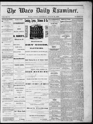 Primary view of object titled 'The Waco Daily Examiner. (Waco, Tex.), Vol. 6, No. 67, Ed. 1, Saturday, August 31, 1878'.