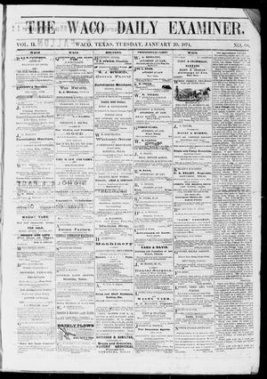 Primary view of object titled 'The Waco Daily Examiner. (Waco, Tex.), Vol. 2, No. 68, Ed. 1, Tuesday, January 20, 1874'.