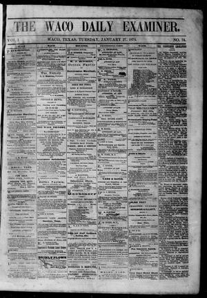 Primary view of object titled 'The Waco Daily Examiner. (Waco, Tex.), Vol. 1, No. 74, Ed. 1, Tuesday, January 27, 1874'.