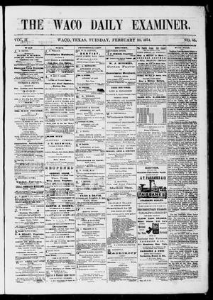Primary view of object titled 'The Waco Daily Examiner. (Waco, Tex.), Vol. 2, No. 85, Ed. 1, Tuesday, February 10, 1874'.