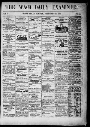 Primary view of object titled 'The Waco Daily Examiner. (Waco, Tex.), Vol. 2, No. 90, Ed. 1, Sunday, February 15, 1874'.