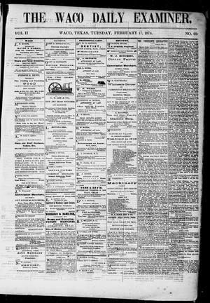Primary view of object titled 'The Waco Daily Examiner. (Waco, Tex.), Vol. 2, No. 91, Ed. 1, Tuesday, February 17, 1874'.