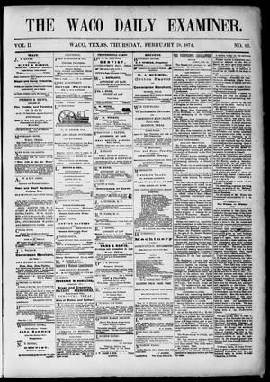 Primary view of object titled 'The Waco Daily Examiner. (Waco, Tex.), Vol. 2, No. 93, Ed. 1, Thursday, February 19, 1874'.