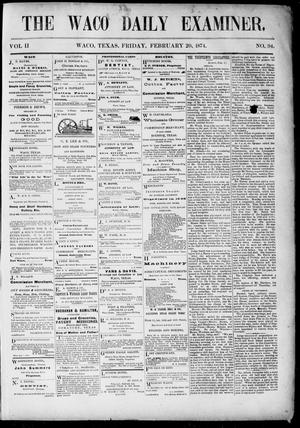 Primary view of object titled 'The Waco Daily Examiner. (Waco, Tex.), Vol. 2, No. 94, Ed. 1, Friday, February 20, 1874'.