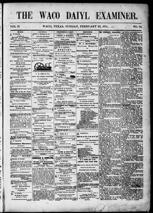 Primary view of object titled 'The Waco Daily Examiner. (Waco, Tex.), Vol. 2, No. 96, Ed. 1, Sunday, February 22, 1874'.
