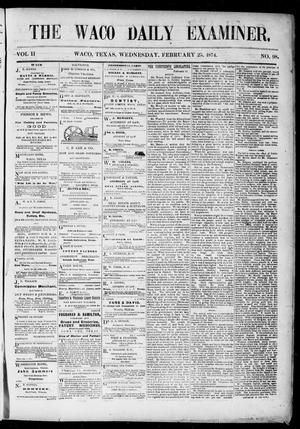 Primary view of object titled 'The Waco Daily Examiner. (Waco, Tex.), Vol. 2, No. 98, Ed. 1, Wednesday, February 25, 1874'.