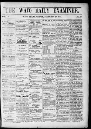 Primary view of object titled 'The Waco Daily Examiner. (Waco, Tex.), Vol. [2], No. 99, Ed. 1, Friday, February 27, 1874'.