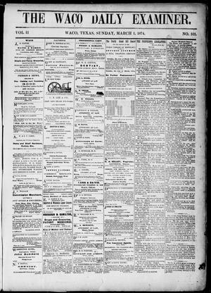 Primary view of object titled 'The Waco Daily Examiner. (Waco, Tex.), Vol. 2, No. 101, Ed. 1, Sunday, March 1, 1874'.