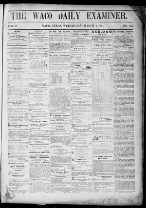 Primary view of object titled 'The Waco Daily Examiner. (Waco, Tex.), Vol. 2, No. 103, Ed. 1, Wednesday, March 4, 1874'.