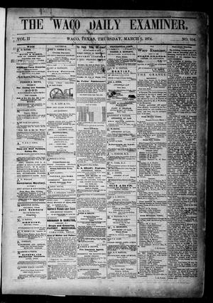 Primary view of object titled 'The Waco Daily Examiner. (Waco, Tex.), Vol. 2, No. 104, Ed. 1, Thursday, March 5, 1874'.